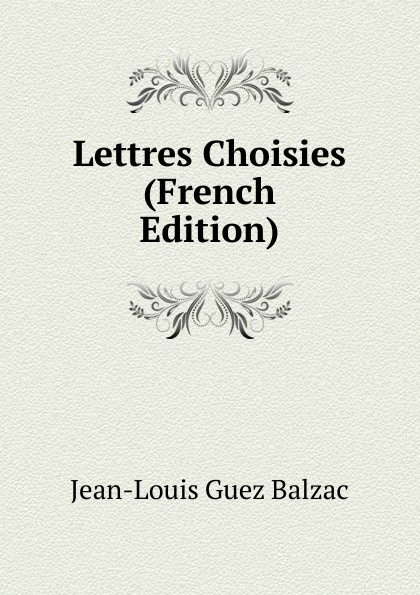 Jean-Louis Guez Balzac Lettres Choisies (French Edition)
