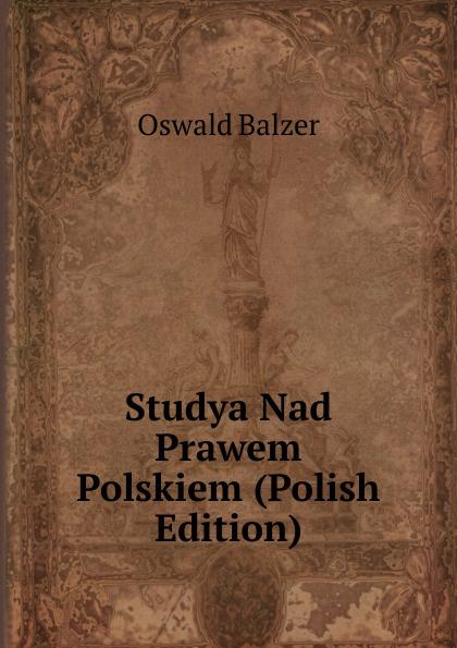 Oswald Balzer Studya Nad Prawem Polskiem (Polish Edition) пилькер balzer lofoten