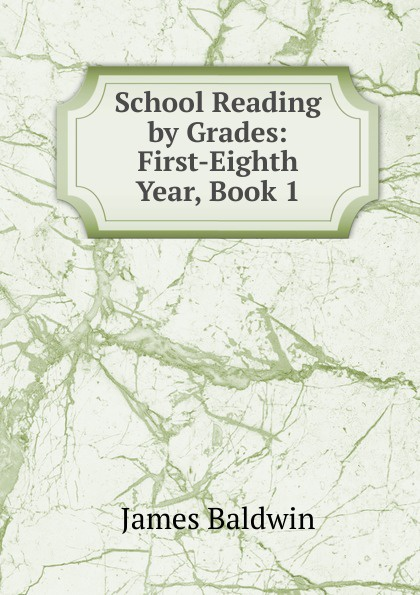 James Baldwin School Reading by Grades: First-Eighth Year, Book 1 baldwin james school reading by grades fifth year
