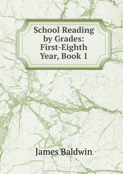James Baldwin School Reading by Grades: First-Eighth Year, Book 1 james baldwin school reading by grades first eighth year book 6