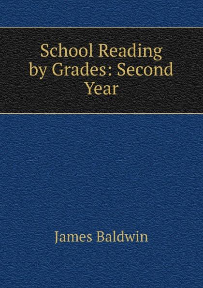 James Baldwin School Reading by Grades: Second Year james baldwin school reading by grades first eighth year book 6