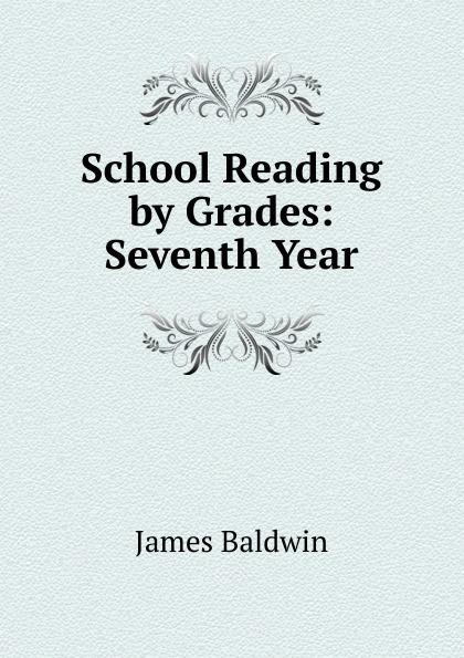 James Baldwin School Reading by Grades: Seventh Year james baldwin school reading by grades first eighth year book 6
