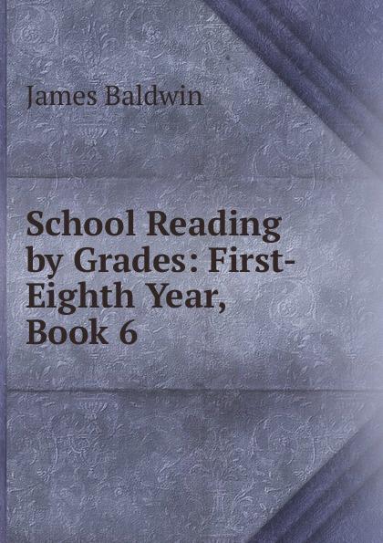 James Baldwin School Reading by Grades: First-Eighth Year, Book 6 james baldwin school reading by grades first eighth year book 6