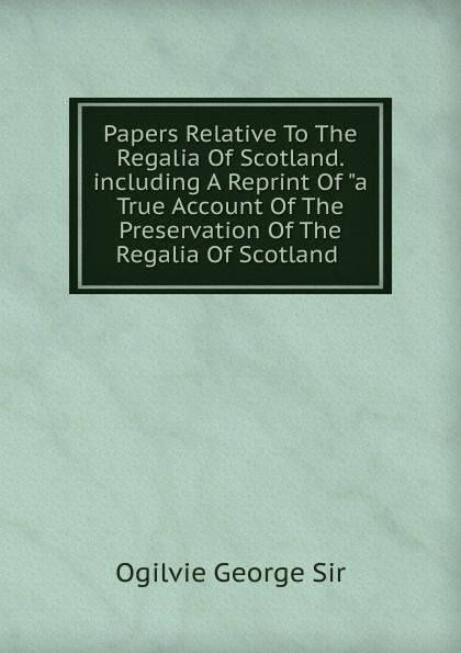 Ogilvie George Sir Papers Relative To The Regalia Of Scotland. including A Reprint Of a True Account Of The Preservation Of The Regalia Of Scotland . жилет regalia