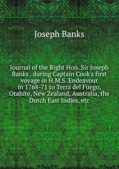 Joseph Banks Journal of the Right Hon. Sir Joseph Banks . during Captain Cook.s first voyage in H.M.S. Endeavour in 1768-71 to Terra del Fuego, Otahite, New Zealand, Australia, the Dutch East Indies, etc. leanne banks underfoot