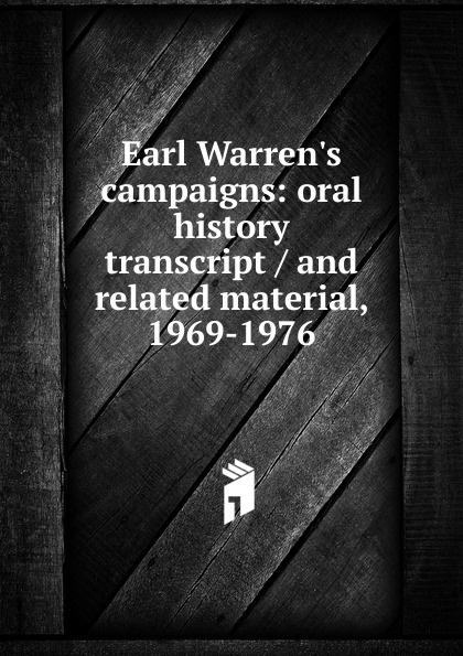 Earl Warren.s campaigns: oral history transcript / and related material, 1969-1976 ernest a wente wine making in the livermore valley oral history transcript and related material 1969 1971