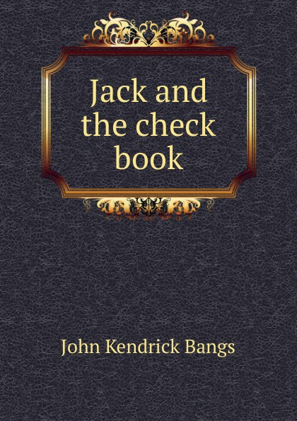 Bangs John Kendrick Jack and the check book цена в Москве и Питере