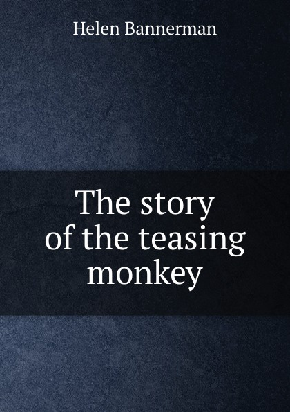 Helen Bannerman The story of the teasing monkey bannerman helen the story of the teasing monkey