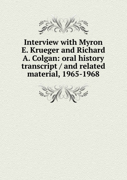 Interview with Myron E. Krueger and Richard A. Colgan: oral history transcript / and related material, 1965-1968 george b ive hartzog the national parks 1965 oral history transcript and related material 1965 1973
