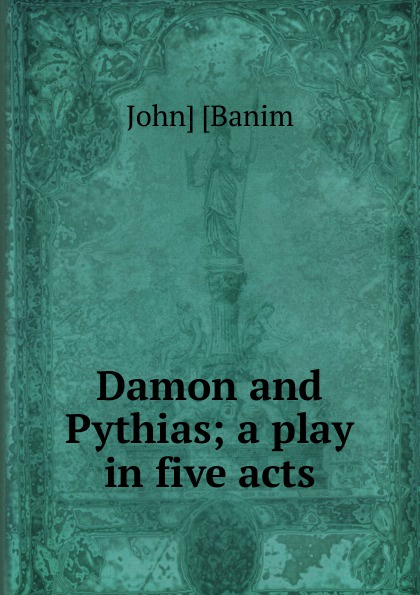 John Banim Damon and Pythias; a play in five acts john brougham night and morning a play in five acts