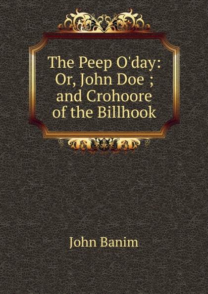 John Banim The Peep O.day: Or, John Doe ; and Crohoore of the Billhook peep ehasalu hullu munga päevik