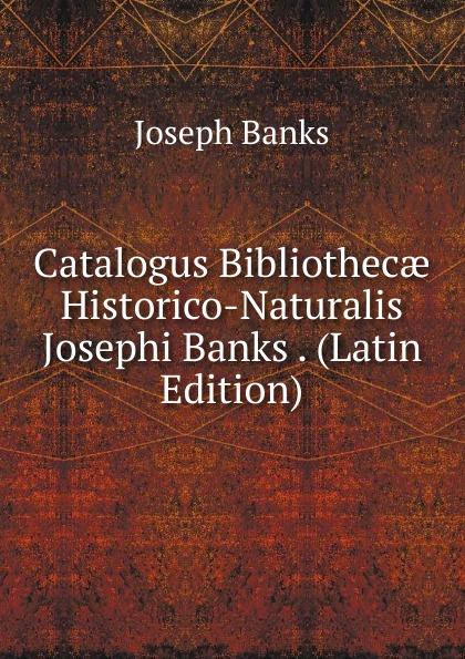 Joseph Banks Catalogus Bibliothecae Historico-Naturalis Josephi Banks . (Latin Edition) emidio martini catalogus codicum graecorum bibliothecae ambrosianae volume 2 latin edition