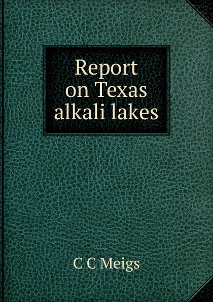 C C Meigs Report on Texas alkali lakes c c meigs report on texas alkali lakes 1922