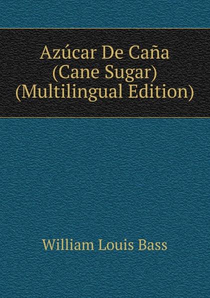 William Louis Bass Azucar De Cana (Cane Sugar) (Multilingual Edition) т рюкзак punta cana