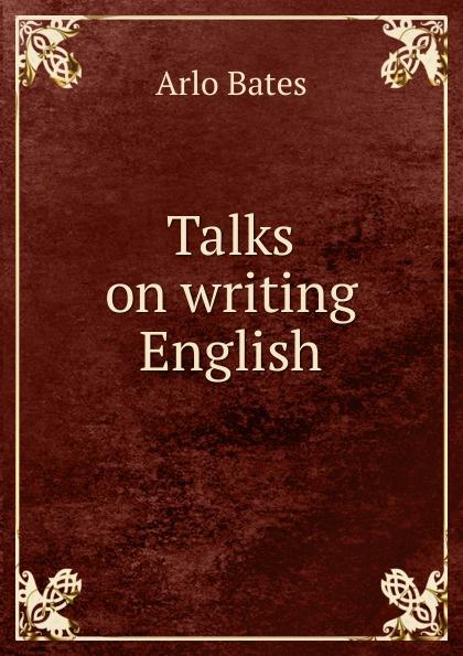 купить Arlo Bates Talks on writing English недорого