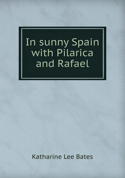 Katharine Lee Bates In sunny Spain with Pilarica and Rafael katharine lee bates in sunny spain with pilarica and rafael