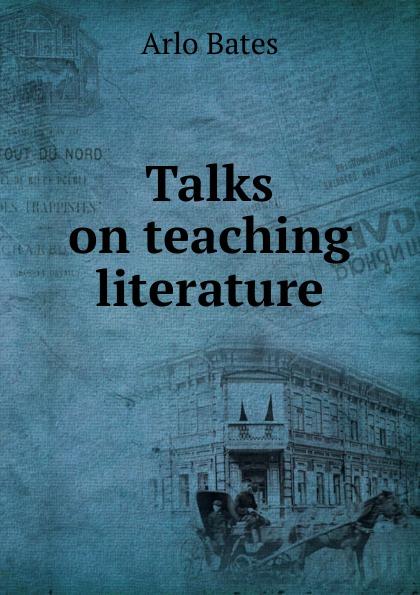 купить Arlo Bates Talks on teaching literature недорого