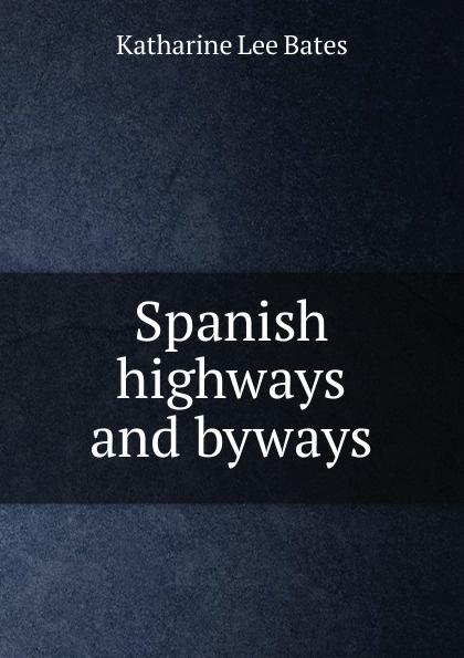 Katharine Lee Bates Spanish highways and byways katharine lee bates the english religious drama