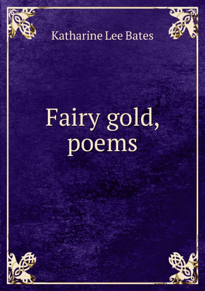 Katharine Lee Bates Fairy gold, poems katharine lee bates in sunny spain with pilarica and rafael