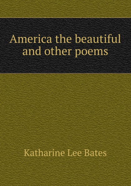 Katharine Lee Bates America the beautiful and other poems katharine lee bates in sunny spain with pilarica and rafael