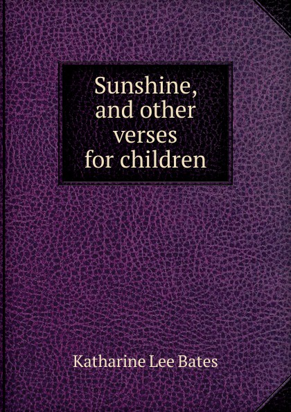 Katharine Lee Bates Sunshine, and other verses for children katharine lee bates in sunny spain with pilarica and rafael