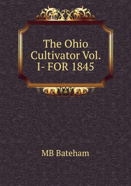 MB Bateham The Ohio Cultivator Vol. I- FOR 1845
