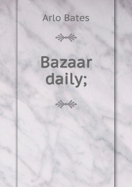 купить Arlo Bates Bazaar daily; недорого