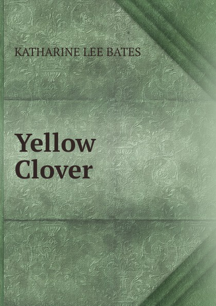 Katharine Lee Bates Yellow Clover katharine lee bates in sunny spain with pilarica and rafael