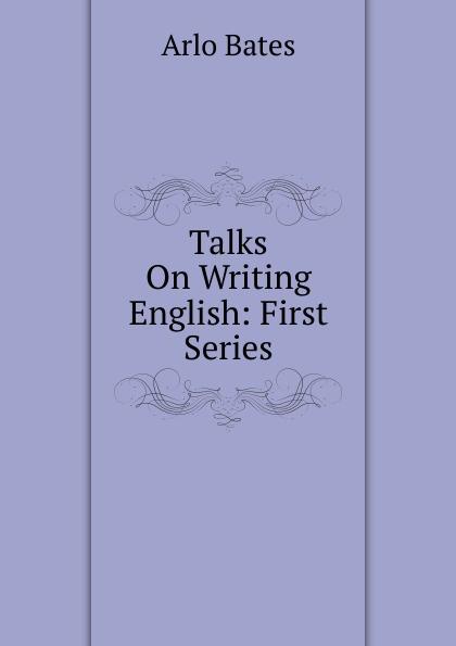 купить Arlo Bates Talks On Writing English: First Series недорого