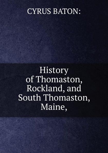 CYRUS BATON: History of Thomaston, Rockland, and South Thomaston, Maine, цена