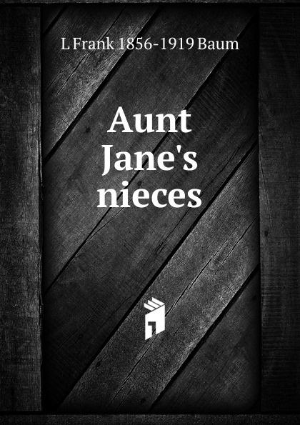 L Frank 1856-1919 Baum Aunt Jane.s nieces