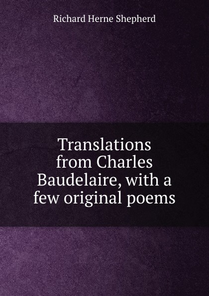 Фото - Richard Herne Shepherd Translations from Charles Baudelaire, with a few original poems herne