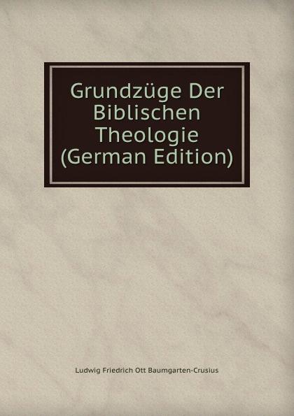 Grundzuge Der Biblischen Theologie (German Edition)