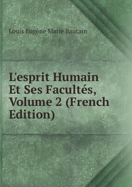 L.esprit Humain Et Ses Facultes, Volume 2 (French Edition)