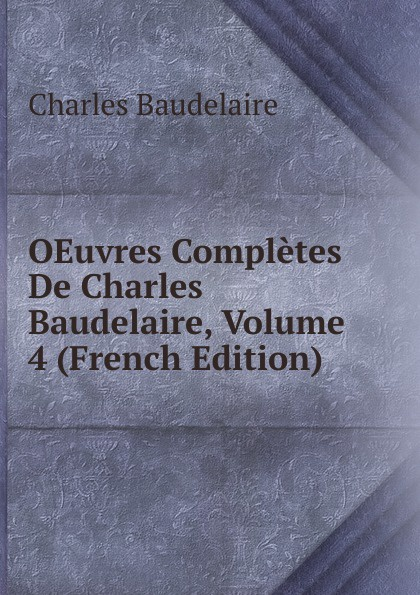 все цены на Charles Baudelaire OEuvres Completes De Charles Baudelaire, Volume 4 (French Edition) онлайн