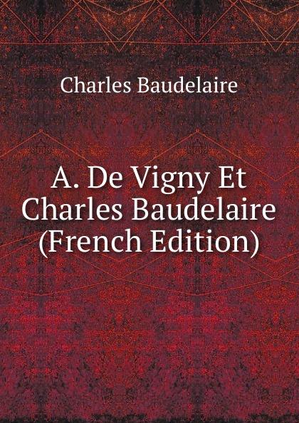 все цены на Charles Baudelaire A. De Vigny Et Charles Baudelaire (French Edition) онлайн