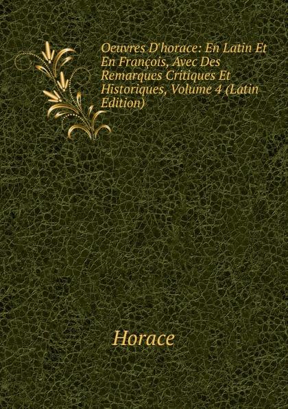 Horace Horace Oeuvres D.horace: En Latin Et En Francois, Avec Des Remarques Critiques Et Historiques, Volume 4 (Latin Edition) футболка rosa thea rosa thea ro043eweleb4