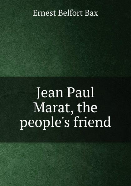 Фото - Bax Ernest Belfort Jean Paul Marat, the people.s friend jean paul gaultier le male