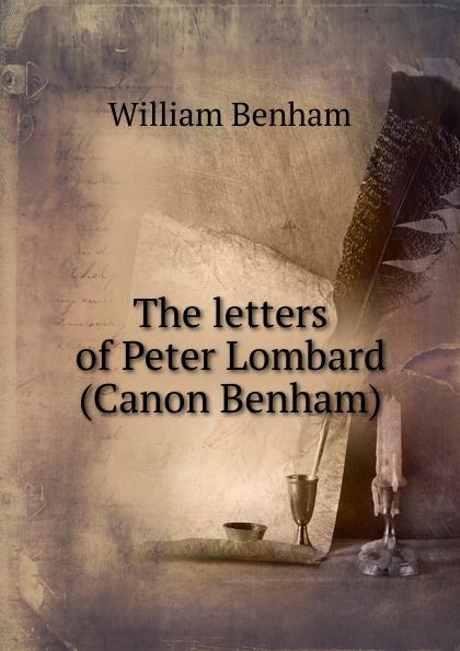William Benham The letters of Peter Lombard (Canon Benham) sc benham france history