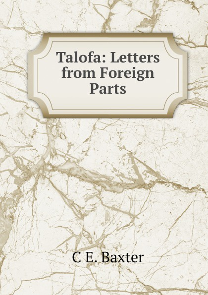 Фото - C E. Baxter Talofa: Letters from Foreign Parts проводной и dect телефон foreign products vtech ds6671 3