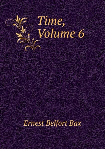 Bax Ernest Belfort Time, Volume 6 аккумулятор sony xperia z1 lis1525erpc partner 3000mah пр034376