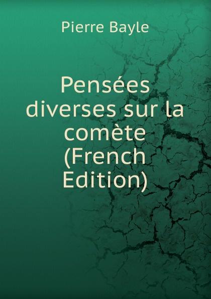 Pierre Bayle Pensees diverses sur la comete (French Edition) цена