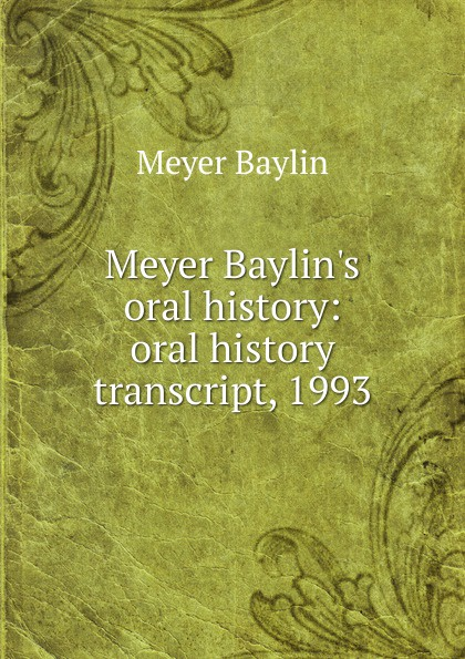 Meyer Baylin.s oral history: oral history transcript, 1993