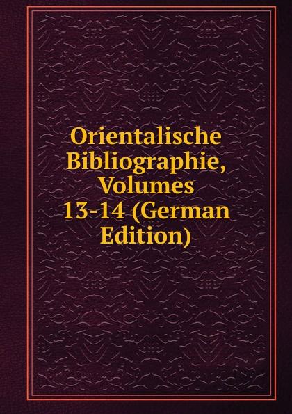 Orientalische Bibliographie, Volumes 13-14 (German Edition)