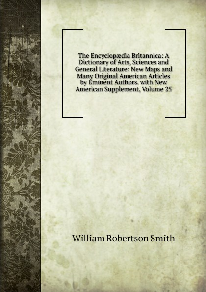 William Robertson Smith The Encyclopaedia Britannica: A Dictionary of Arts, Sciences and General Literature: New Maps and Many Original American Articles by Eminent Authors. with New American Supplement, Volume 25 [vk] p233 s a250k american bi double amplifier volume potentiometer handle length 25mm 25 6 3mm new original switch