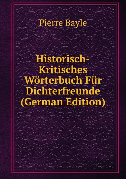 Historisch-Kritisches Worterbuch Fur Dichterfreunde (German Edition)
