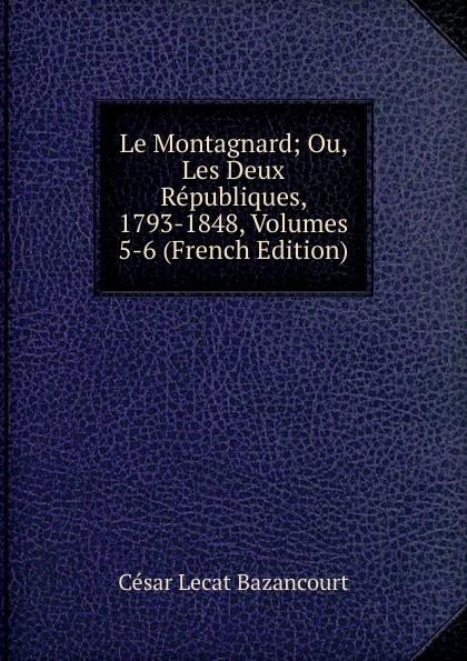 Le Montagnard; Ou, Les Deux Republiques, 1793-1848, Volumes 5-6 (French Edition)