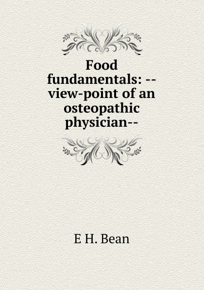 E H. Bean Food fundamentals: --view-point of an osteopathic physician-- byong lee h fundamentals of food biotechnology