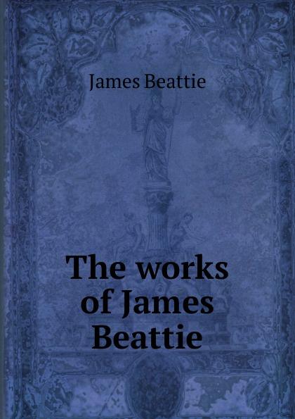 James Beattie The works of James Beattie james beattie the poetical works of james beattie