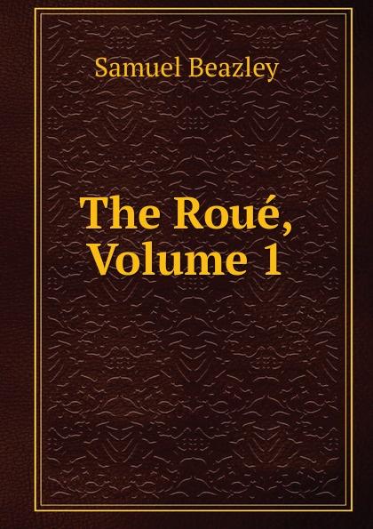Samuel Beazley The Roue, Volume 1